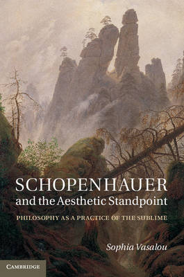 Schopenhauer and the Aesthetic Standpoint: Philosophy as a Practice of the Sublime (Hardback)