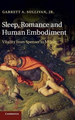 Sleep, Romance and Human Embodiment: Vitality from Spenser to Milton (Hardback)