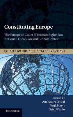 Studies on Human Rights Conventions: Constituting Europe: The European Court of Human Rights in a National, European and Global Context Series Number 2 (Hardback)
