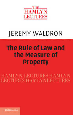 The Hamlyn Lectures: The Rule of Law and the Measure of Property (Hardback)