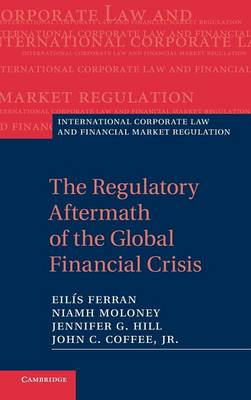 The Regulatory Aftermath of the Global Financial Crisis - International Corporate Law and Financial Market Regulation (Hardback)