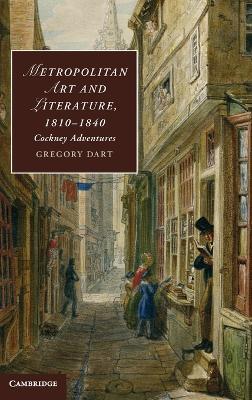 Metropolitan Art and Literature, 1810-1840: Cockney Adventures - Cambridge Studies in Romanticism 94 (Hardback)
