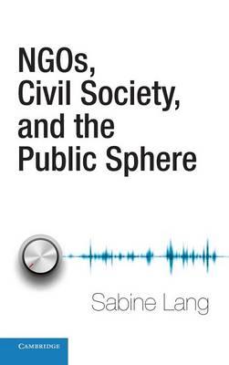 NGOs, Civil Society, and the Public Sphere (Hardback)