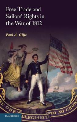Free Trade and Sailors' Rights in the War of 1812 (Hardback)