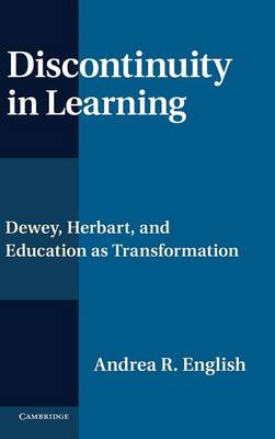 Discontinuity in Learning: Dewey, Herbart and Education as Transformation (Hardback)