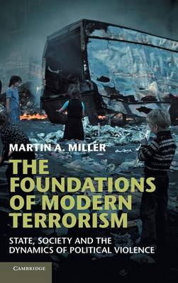 The Foundations of Modern Terrorism: State, Society and the Dynamics of Political Violence (Hardback)