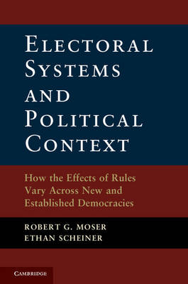 Electoral Systems and Political Context: How the Effects of Rules Vary Across New and Established Democracies (Hardback)
