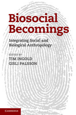 Biosocial Becomings: Integrating Social and Biological Anthropology (Hardback)
