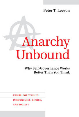 Cambridge Studies in Economics, Choice, and Society: Anarchy Unbound: Why Self-Governance Works Better Than You Think (Hardback)
