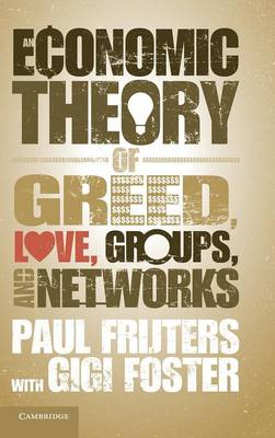 An Economic Theory of Greed, Love, Groups, and Networks (Hardback)
