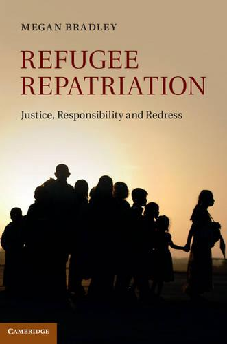 Refugee Repatriation: Justice, Responsibility and Redress (Hardback)