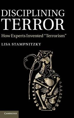 Disciplining Terror: How Experts Invented 'Terrorism' (Hardback)