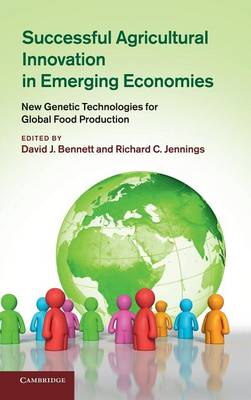 Successful Agricultural Innovation in Emerging Economies: New Genetic Technologies for Global Food Production (Hardback)