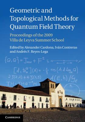 Geometric and Topological Methods for Quantum Field Theory: Proceedings of the 2009 Villa de Leyva Summer School (Hardback)