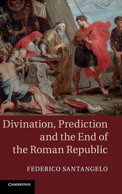 Divination, Prediction and the End of the Roman Republic (Hardback)