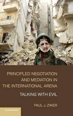 Principled Negotiation and Mediation in the International Arena: Talking with Evil (Hardback)