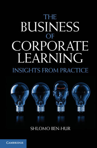 The Business of Corporate Learning: Insights from Practice (Hardback)