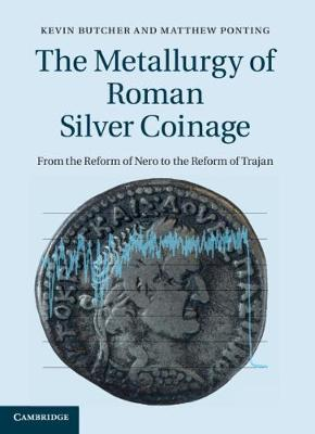 The Metallurgy of Roman Silver Coinage: From the Reform of Nero to the Reform of Trajan (Hardback)