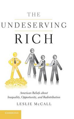The Undeserving Rich: American Beliefs about Inequality, Opportunity, and Redistribution (Hardback)