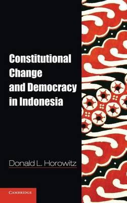 Constitutional Change and Democracy in Indonesia - Problems of International Politics (Hardback)