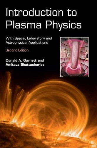 Introduction to Plasma Physics: With Space, Laboratory and Astrophysical Applications (Hardback)