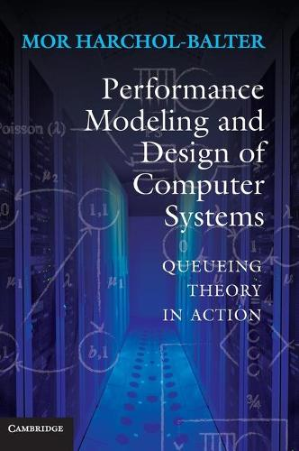 Performance Modeling and Design of Computer Systems: Queueing Theory in Action (Hardback)
