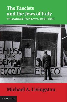 The Fascists and the Jews of Italy: Mussolini's Race Laws, 1938-1943 - Studies in Legal History (Hardback)