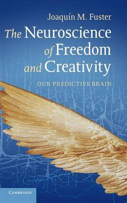 The Neuroscience of Freedom and Creativity: Our Predictive Brain (Hardback)