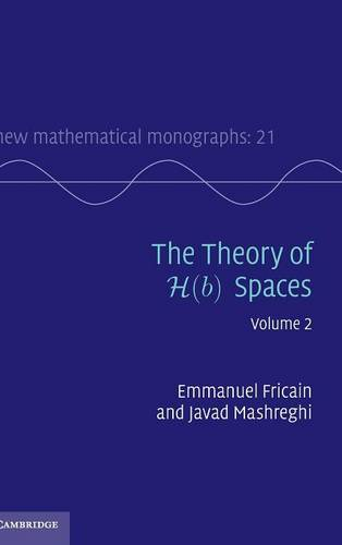 The New Mathematical Monographs The Theory of H(b) Spaces: Series Number 21: Volume 2 (Hardback)