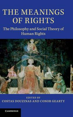 The Meanings of Rights: The Philosophy and Social Theory of Human Rights (Hardback)