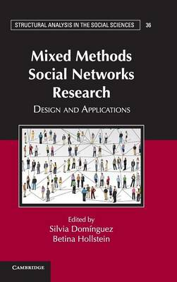 Structural Analysis in the Social Sciences: Mixed Methods Social Networks Research: Design and Applications Series Number 36 (Hardback)