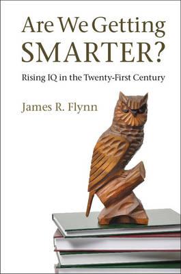 Are We Getting Smarter?: Rising IQ in the Twenty-First Century (Hardback)
