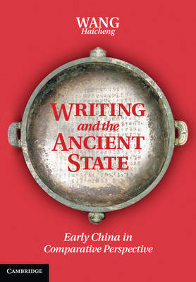 Writing and the Ancient State: Early China in Comparative Perspective (Hardback)
