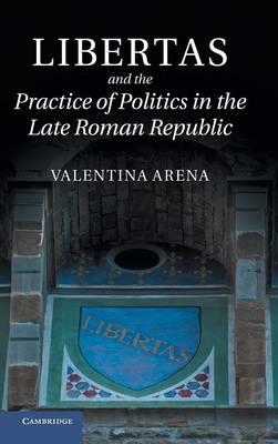 Libertas and the Practice of Politics in the Late Roman Republic (Hardback)