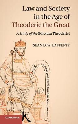 Law and Society in the Age of Theoderic the Great: A Study of the Edictum Theoderici (Hardback)
