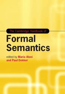 The Cambridge Handbook of Formal Semantics - Cambridge Handbooks in Language and Linguistics (Hardback)