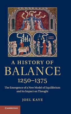 A History of Balance, 1250-1375: The Emergence of a New Model of Equilibrium and its Impact on Thought (Hardback)