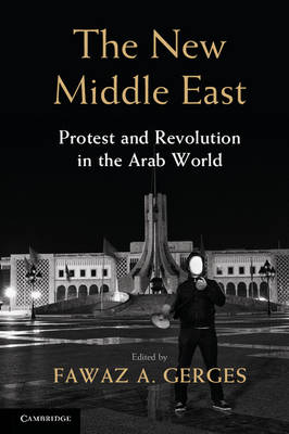 The New Middle East: Protest and Revolution in the Arab World (Hardback)
