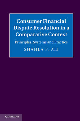 Consumer Financial Dispute Resolution in a Comparative Context: Principles, Systems and Practice (Hardback)