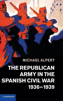 The Republican Army in the Spanish Civil War, 1936-1939 (Hardback)