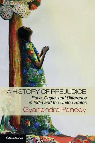 A History of Prejudice: Race, Caste, and Difference in India and the United States (Hardback)