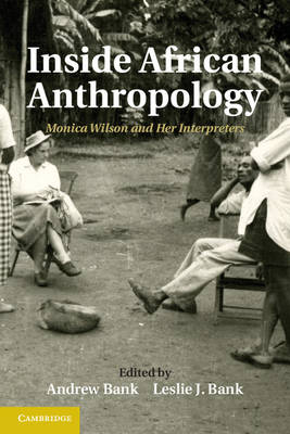 Inside African Anthropology: Monica Wilson and her Interpreters - The International African Library 44 (Hardback)