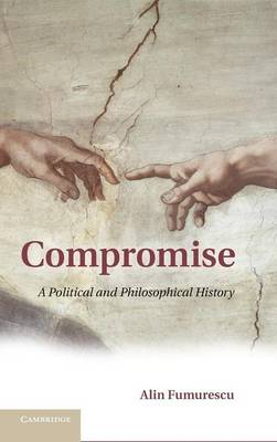 Compromise: A Political and Philosophical History (Hardback)