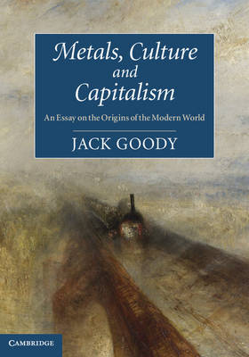 Metals, Culture and Capitalism: An Essay on the Origins of the Modern World (Hardback)