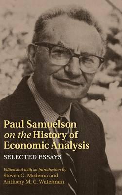 Paul Samuelson on the History of Economic Analysis: Selected Essays - Historical Perspectives on Modern Economics (Hardback)