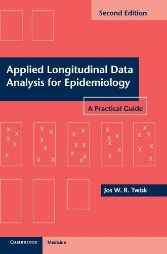 Applied Longitudinal Data Analysis for Epidemiology: A Practical Guide (Hardback)
