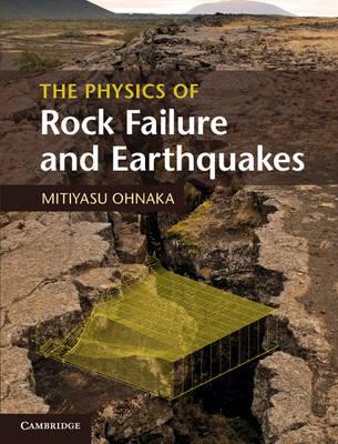The Physics of Rock Failure and Earthquakes (Hardback)