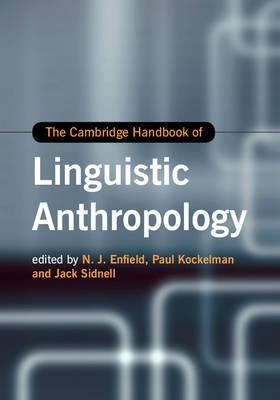 The Cambridge Handbook of Linguistic Anthropology - Cambridge Handbooks in Language and Linguistics (Hardback)