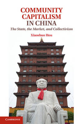 Community Capitalism in China: The State, the Market, and Collectivism (Hardback)