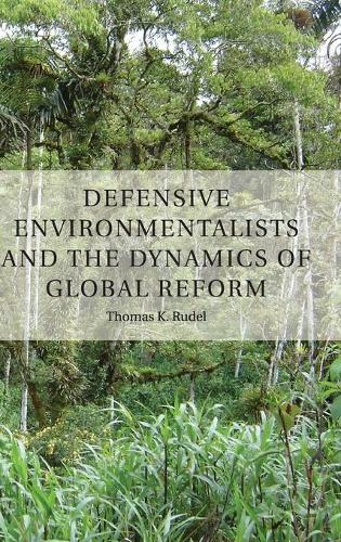 Defensive Environmentalists and the Dynamics of Global Reform (Hardback)